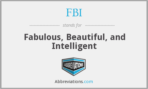 FBI - Fabulous, Beautiful, and Intelligent