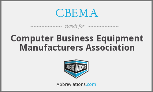 CBEMA - Computer Business Equipment Manufacturers Association