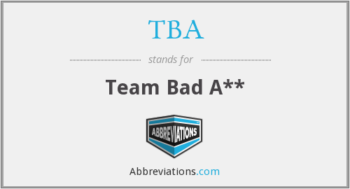 TBA - Team Bad A**