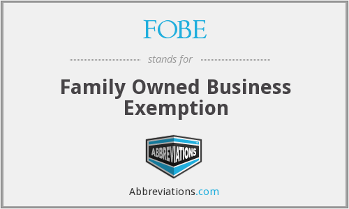 FOBE - Family Owned Business Exemption
