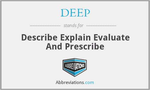 DEEP - Describe Explain Evaluate And Prescribe