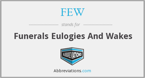 FEW - Funerals Eulogies And Wakes