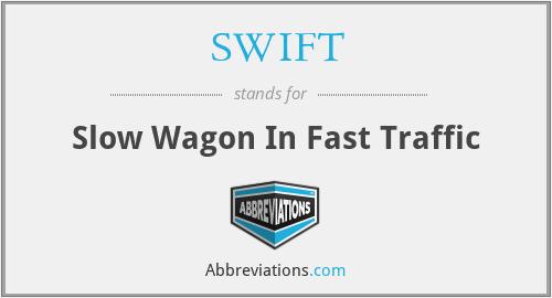 SWIFT - Slow Wagon In Fast Traffic
