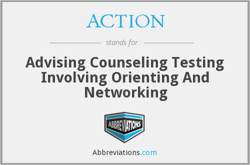 ACTION - Advising Counseling Testing Involving Orienting And Networking