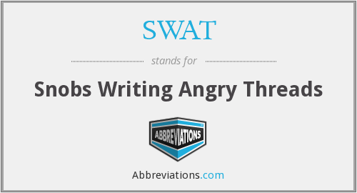 SWAT - Snobs Writing Angry Threads