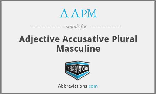 AAPM - Adjective Accusative Plural Masculine
