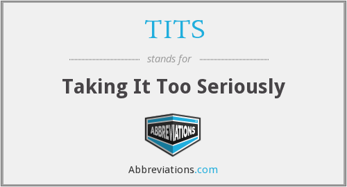 TITS - Taking It Too Seriously