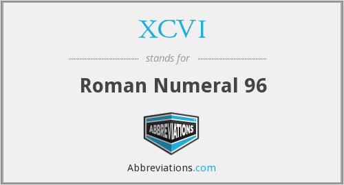 What does XCVI stand for?