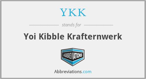 YKK - Yoi Kibble Krafternwerk