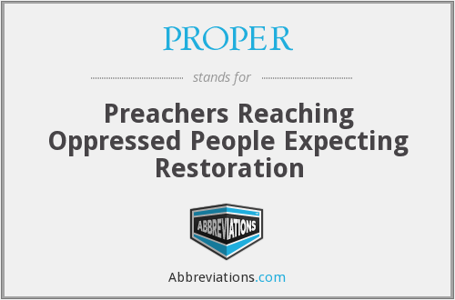 PROPER - Preachers Reaching Oppressed People Expecting Restoration