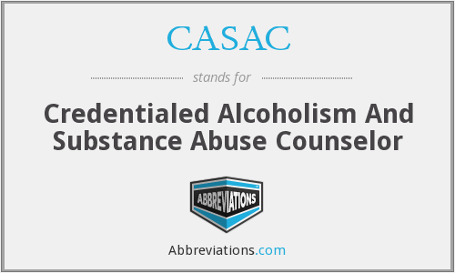 CASAC - Credentialed Alcoholism And Substance Abuse Counselor