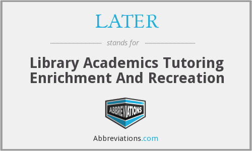 LATER - Library Academics Tutoring Enrichment And Recreation