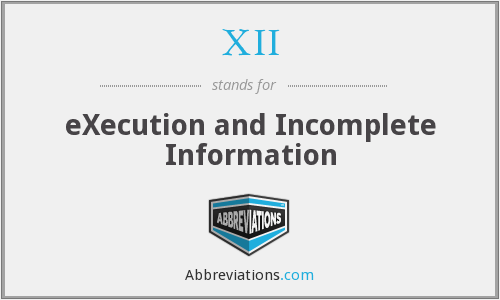 XII - eXecution and Incomplete Information