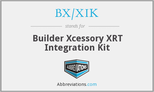BX/XIK - Builder Xcessory XRT Integration Kit
