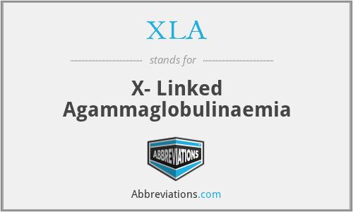 XLA - X- Linked Agammaglobulinaemia