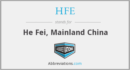 HFE - He Fei, Mainland China