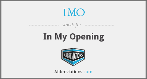 IMO - In My Opening