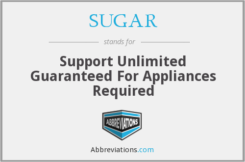 SUGAR - Support Unlimited Guaranteed For Appliances Required