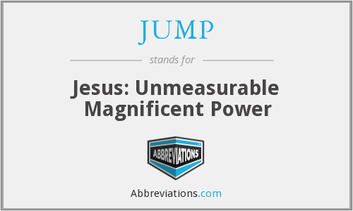 JUMP - Jesus: Unmeasurable Magnificent Power