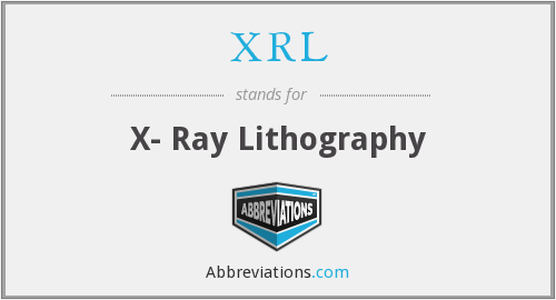 XRL - X- Ray Lithography