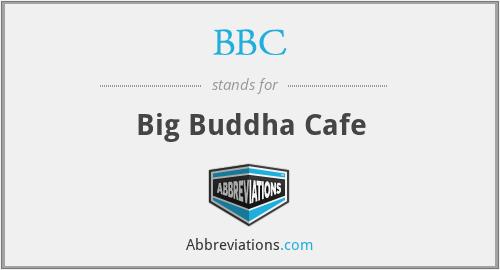 BBC - Big Buddha Cafe