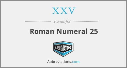XXV - Roman Numeral 25
