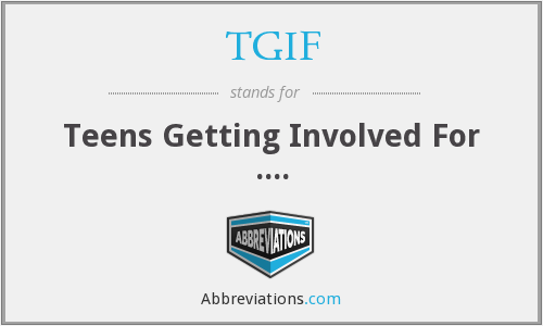 TGIF - Teens Getting Involved For ....