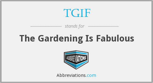 TGIF - The Gardening Is Fabulous