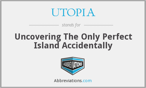 UTOPIA - Uncovering The Only Perfect Island Accidentally