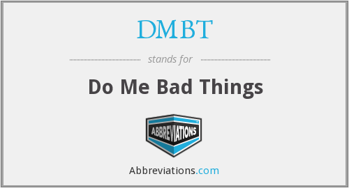 DMBT - Do Me Bad Things