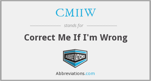 CMIIW - Correct Me If I'm Wrong