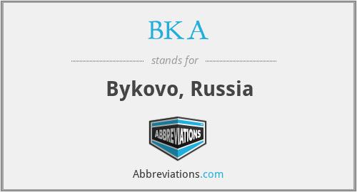 BKA - Bykovo, Russia