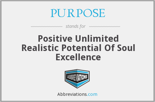 PURPOSE - Positive Unlimited Realistic Potential Of Soul Excellence