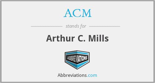 ACM - Arthur C. Mills