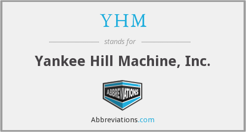 YHM - Yankee Hill Machine, Inc.