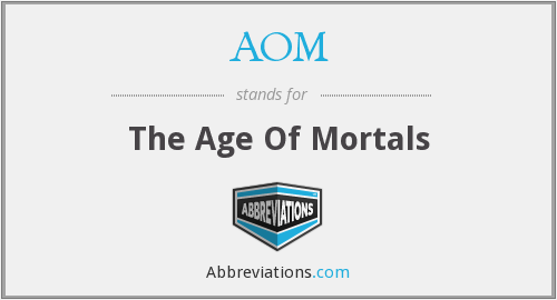 AOM - The Age Of Mortals