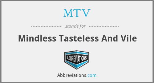 MTV - Mindless Tasteless And Vile