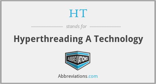 HT - Hyperthreading A Technology