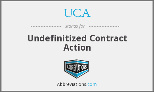 UCA - Undefinitized Contract Action
