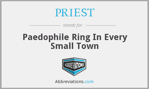 PRIEST - Paedophile Ring In Every Small Town