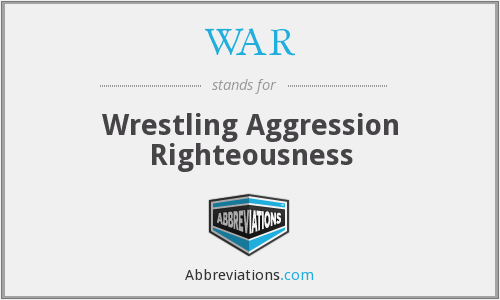 WAR - Wrestling Aggression Righteousness