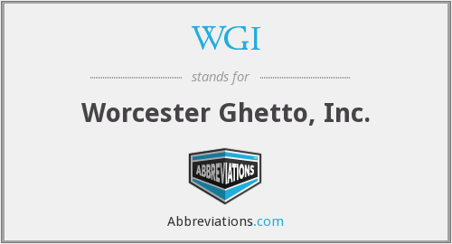 WGI - Worcester Ghetto, Inc.