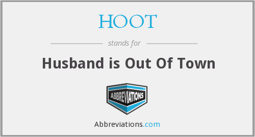 HOOT - Husband is Out Of Town