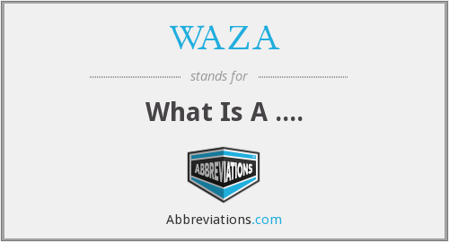 WAZA - What Is A ....
