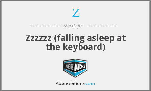 Z - Zzzzzz (falling asleep at the keyboard)