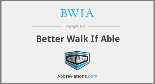 BWIA - Better Walk If Able