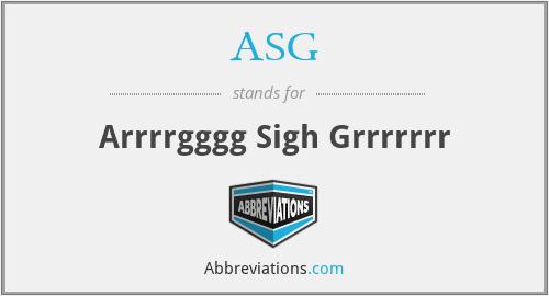 ASG - Arrrrgggg Sigh Grrrrrrr