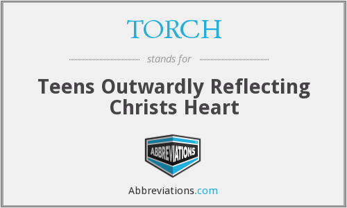 TORCH - Teens Outwardly Reflecting Christs Heart