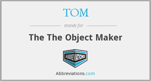 TOM - The The Object Maker