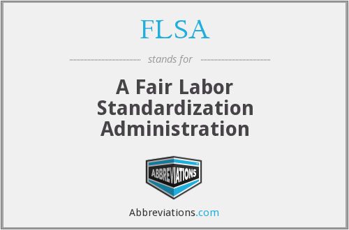 FLSA - A Fair Labor Standardization Administration
